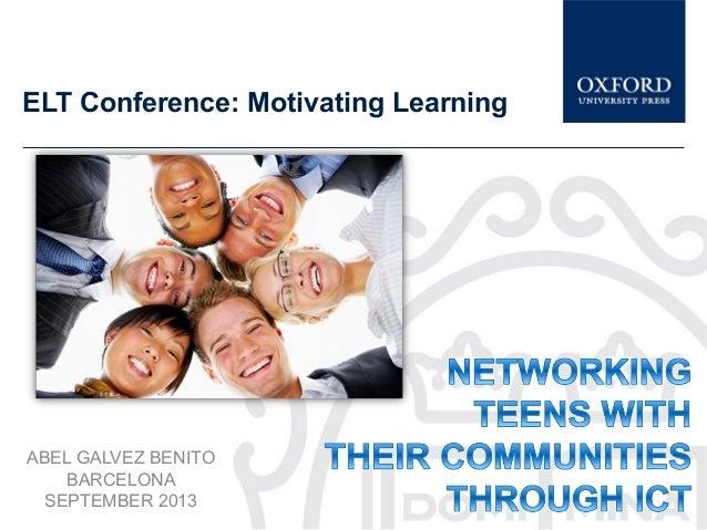 ELT Conference: Motivating Learning ABEL GALVEZ BENITO BARCELONA SEPTEMBER 2013