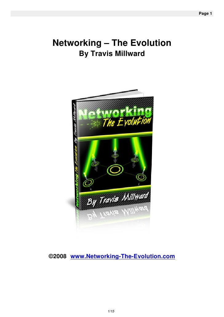 Page 1      Networking – The Evolution          By Travis Millward     ©2008 www.Networking-The-Evolution.com             ...