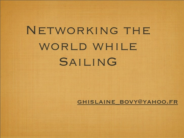 Networking the  world while    SailinG       ghislaine_bovy@yahoo.fr