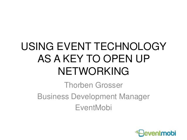 USING EVENT TECHNOLOGY AS A KEY TO OPEN UP NETWORKING Thorben Grosser Business Development Manager EventMobi