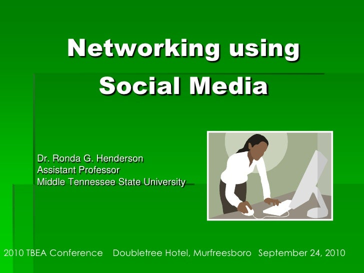 Networking using Social Media<br />Dr. Ronda G. Henderson<br />Assistant Professor<br />Middle Tennessee State University<...