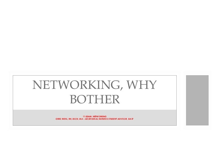 NETWORKING, WHY    BOTHER                          11:00AM: NETWORKING  GREG RIEHL, RN, BSCN, MA – ABORIGINAL NURSING STUD...