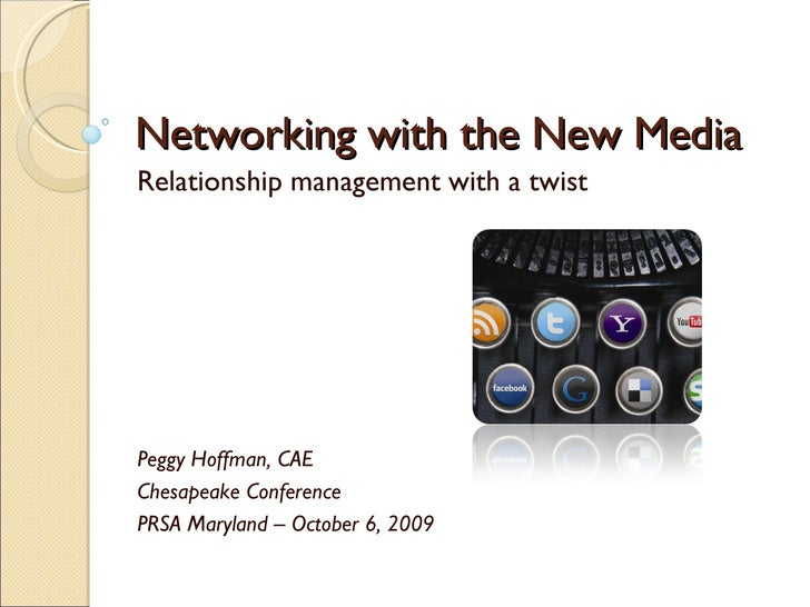 Networking with the New Media Relationship management with a twist Peggy Hoffman, CAE Chesapeake Conference PRSA Maryland ...