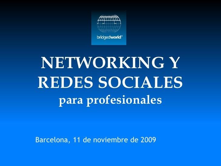 NETWORKING Y REDES SOCIALES       para profesionales   Barcelona, 11 de noviembre de 2009