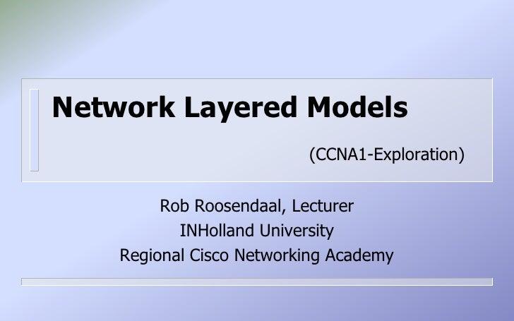 NetworkLayered Models(CCNA1-Exploration)<br />Rob Roosendaal, Lecturer<br />INHolland University<br />Regional Cisco Netwo...