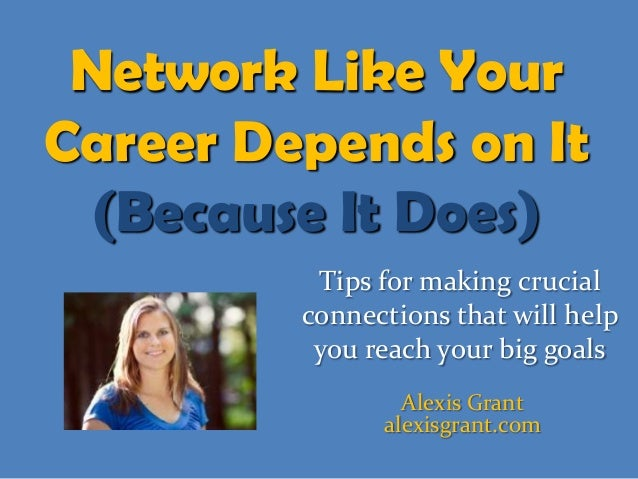 Network Like YourCareer Depends on It  (Because It Does)          Tips for making crucial         connections that will he...