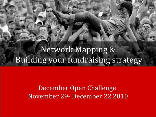 Network Mapping & Building your fundraising strategy December Open Challenge November 29- December 22,2010