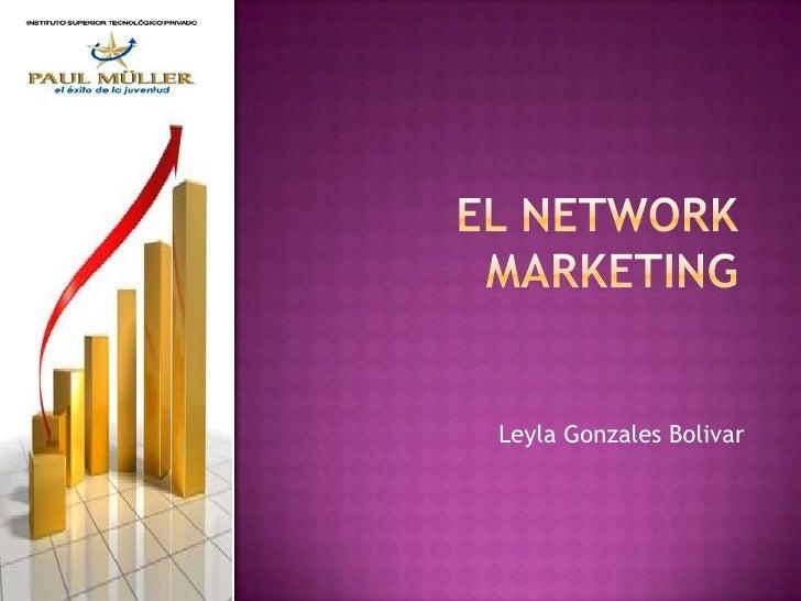 El Network marketing<br />Leyla Gonzales Bolivar<br />