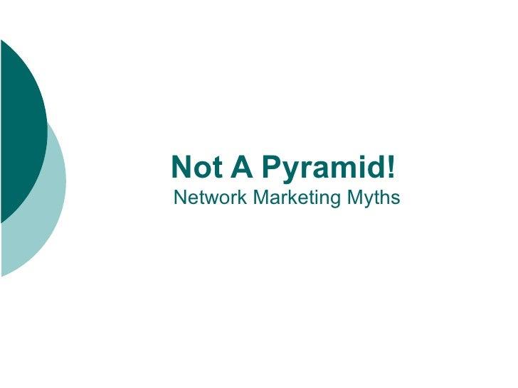Not A Pyramid!   Network Marketing Myths