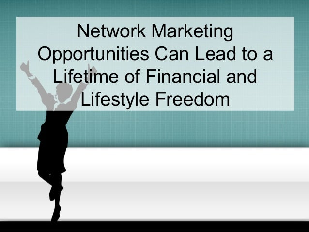 Network Marketing Opportunities Can Lead to a Lifetime of Financial and Lifestyle Freedom