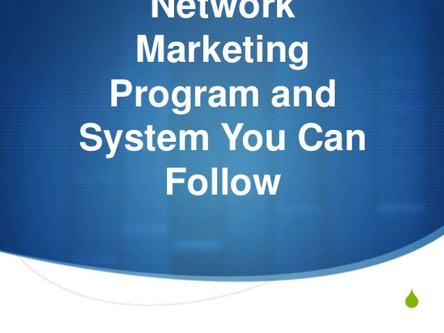 S Network Marketing Program and System You Can Follow
