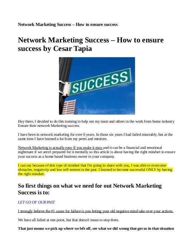 Network Marketing Success – How to ensure success Network Marketing Success – How to ensure success by Cesar Tapia Hey the...