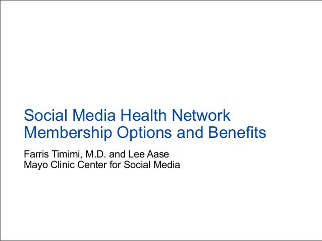 Farris Timimi, M.D. and Lee Aase Mayo Clinic Center for Social Media Social Media Health Network Membership Options and Be...
