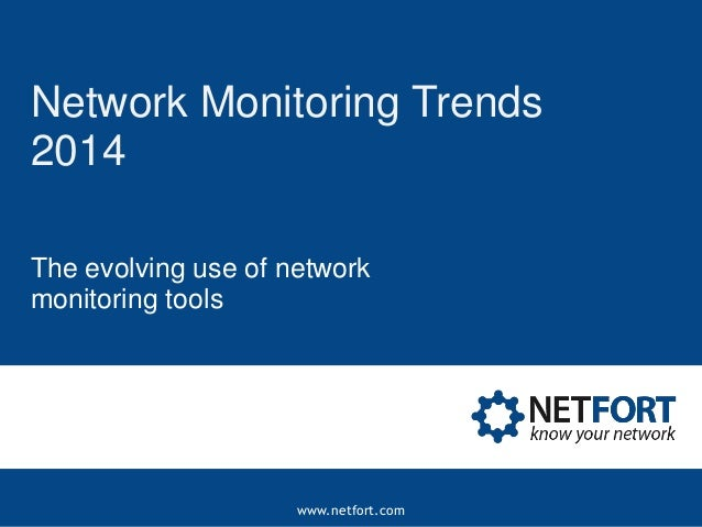 Network Monitoring Trends 2014 The evolving use of network monitoring tools  www.netfort.com