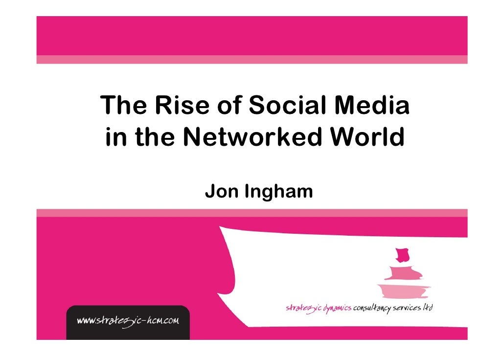 The Rise of Social Media in the Networked World         Jon Ingham
