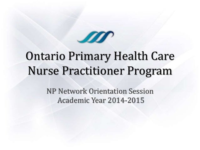 Ontario Primary Health Care Nurse Practitioner Program NP Network Orientation Session Academic Year 2014-2015