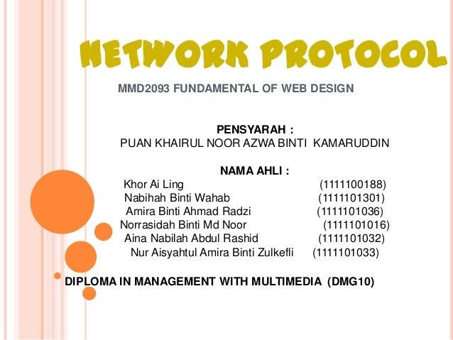 NETWORK PROTOCOL MMD2093 FUNDAMENTAL OF WEB DESIGN PENSYARAH : PUAN KHAIRUL NOOR AZWA BINTI KAMARUDDIN NAMA AHLI : Khor Ai...
