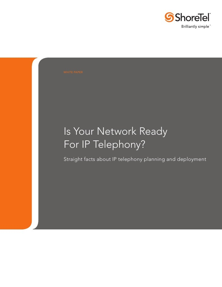 WHITE PAPER     Is Your Network Ready For IP Telephony? Straight facts about IP telephony planning and deployment