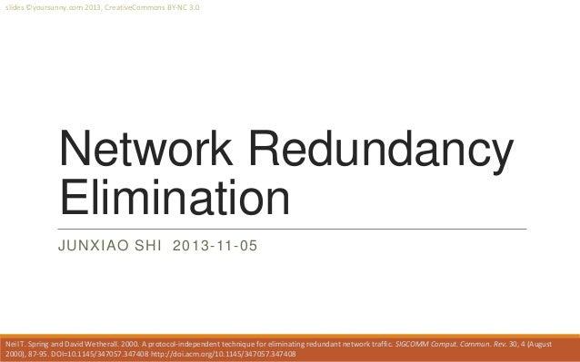 slides ©yoursunny.com 2013, CreativeCommons BY-NC 3.0  Network Redundancy Elimination JUNXIAO SHI 2013-11-05  Neil T. Spri...