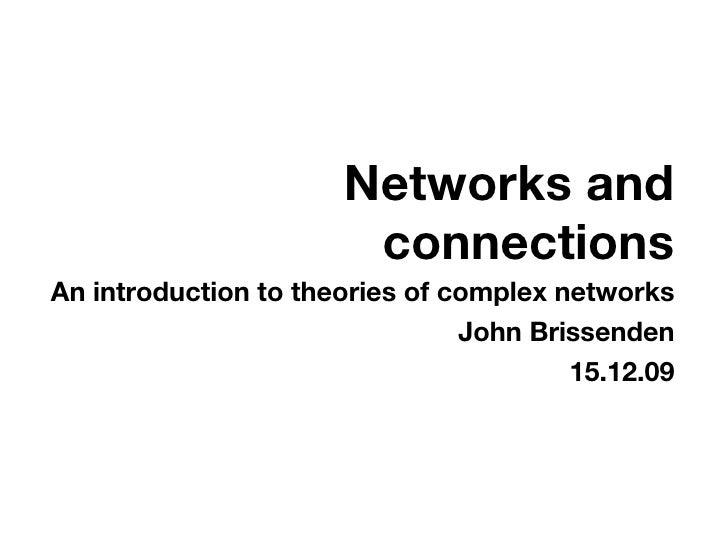Networks and connections <ul><li>An introduction to theories of complex networks </li></ul><ul><li>John Brissenden </li></...