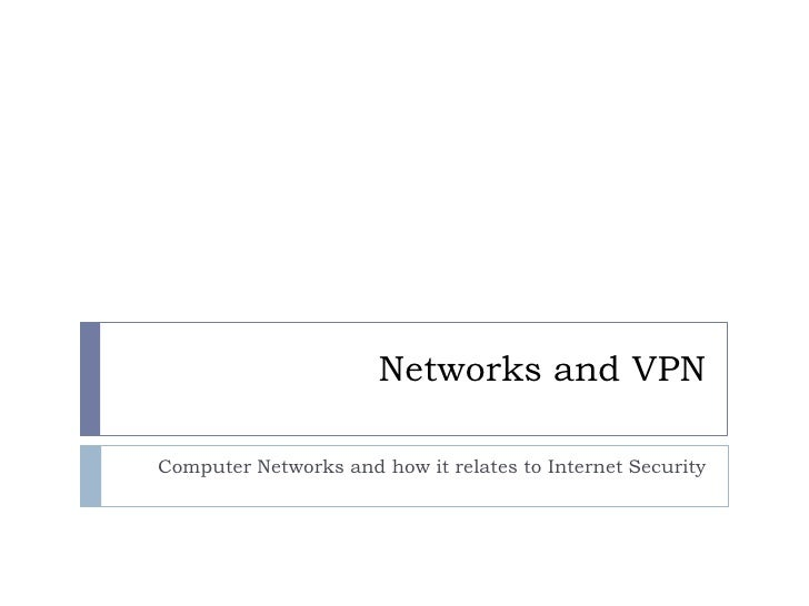 Networks and VPN<br />Computer Networks and how it relates to Internet Security<br />