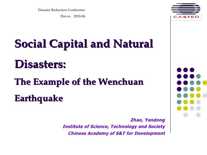 Social Capital and Natural Disasters: The Example of the Wenchuan Earthquake Zhao, Yandong Institute of Science, Technolog...