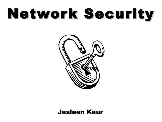 Network SecurityNetwork Security Jasleen Kaur