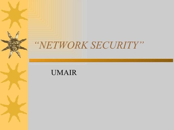 """ NETWORK SECURITY"" UMAIR"