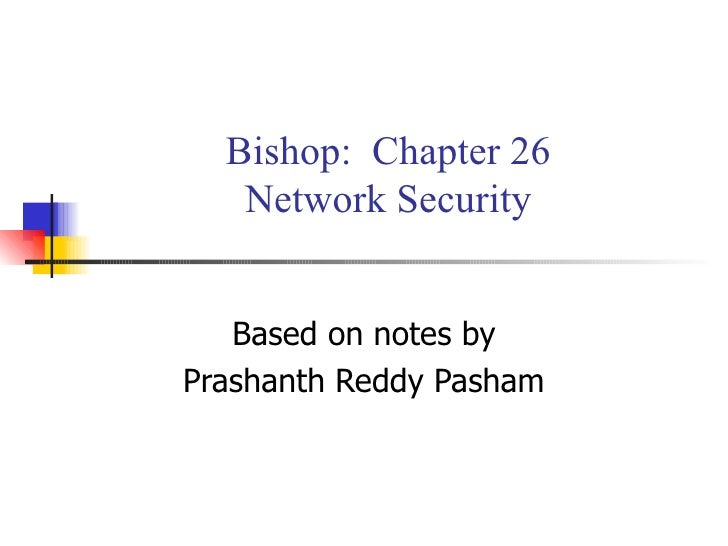 Bishop:  Chapter 26 Network Security Based on notes by Prashanth Reddy Pasham