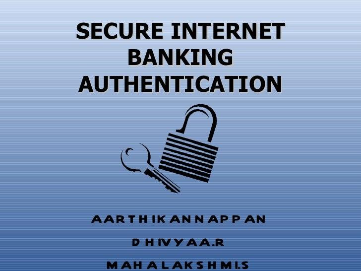 SECURE INTERNET    BANKINGAUTHENTICATION AAR T H I K AN N AP P AN      D H IV Y AA.R  M AH A L AK S H M I.S