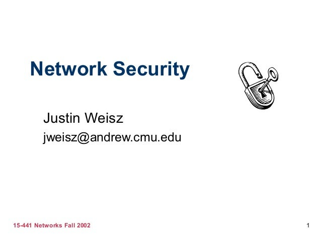 15-441 Networks Fall 2002 1 Network Security Justin Weisz jweisz@andrew.cmu.edu