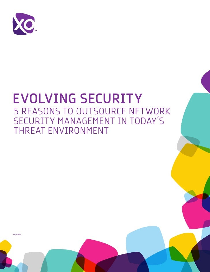 EVOLVING SECURITY5 REASONS TO OUTSOURCE NETWORKSECURITY MANAGEMENT IN TODAY'STHREAT ENVIRONMENTxo.com