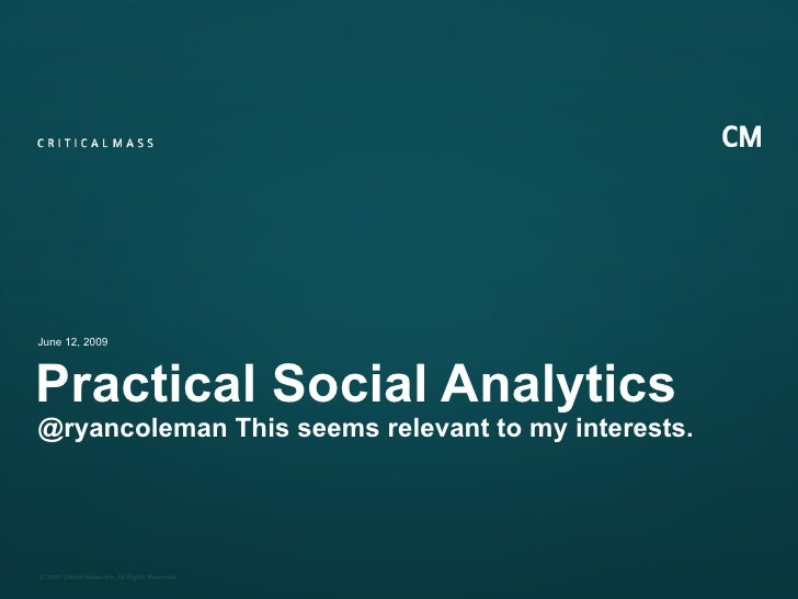 Practical Social Analytics @ryancoleman This seems relevant to my interests. June 12, 2009