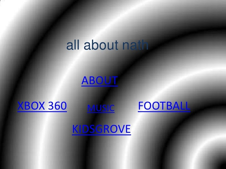 all about nath              ABOUT  XBOX 360               FOOTBALL              MUSIC             KIDSGROVE