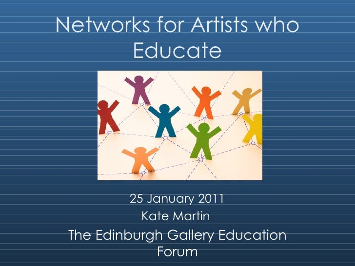 Networks for Artists who Educate 25 January 2011 Kate Martin  The Edinburgh Gallery Education Forum