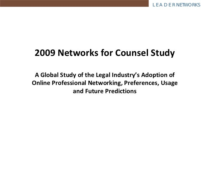 L E A D E R NETWORKS      2009 Networks for Counsel Study   A Global Study of the Legal Industry's Adoption of  Online Pro...