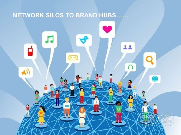NETWORK SILOS TO BRAND HUBS……