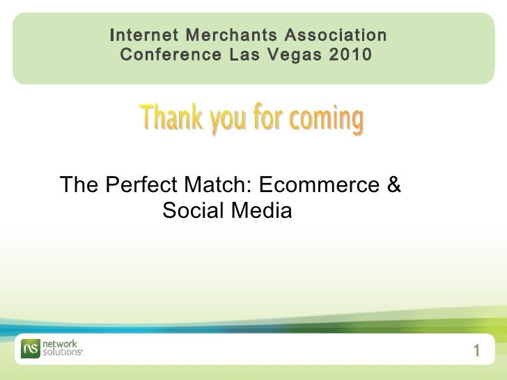 The Perfect Match: Ecommerce & Social Media  Internet Merchants Association Conference Las Vegas 2010