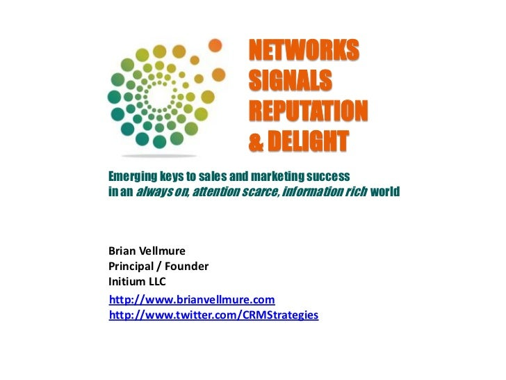 Networks, Signals, Reputation, and Delight:  Emerging keys to sales and marketing success in an always on, attention scarce, information rich world