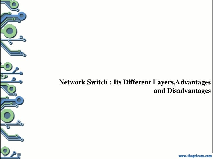Network Switch : Its Different Layers,Advantages                               and Disadvantages