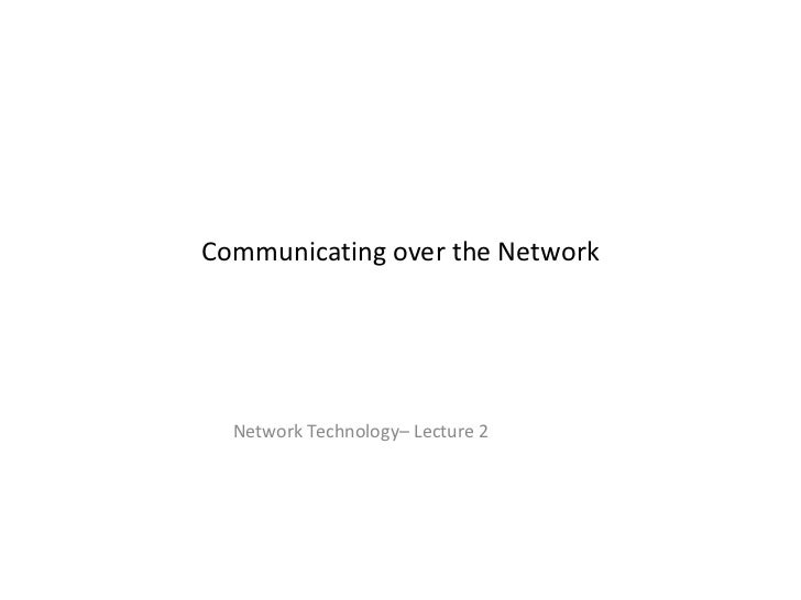 Communicating over the Network Network Technology– Lecture 2