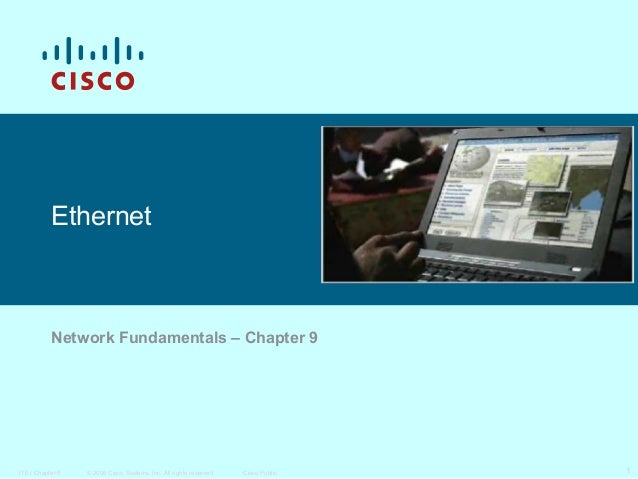 Ethernet  Network Fundamentals – Chapter 9  ITE I Chapter 6  © 2006 Cisco Systems, Inc. All rights reserved.  Cisco Public...