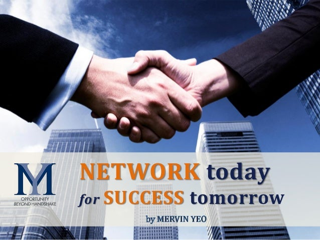 O p p o r t u n i t y b e y o n d h a n d s h a k e NETWORK today for SUCCESS tomorrow