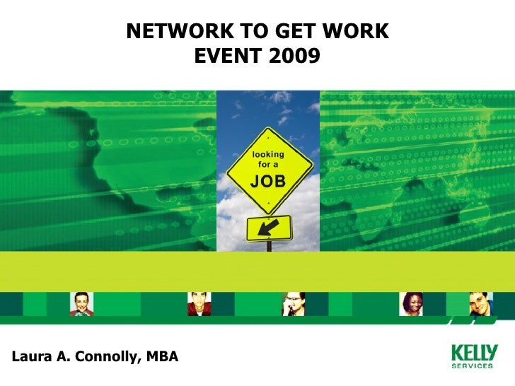 NETWORK TO GET WORK                    EVENT 2009     Laura A. Connolly, MBA