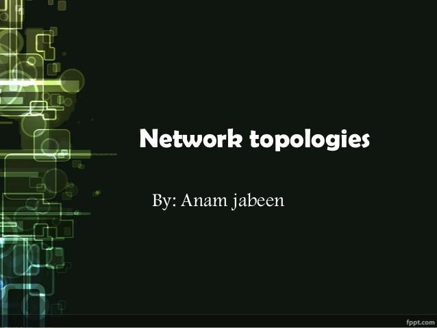 Network topologies By: Anam jabeen