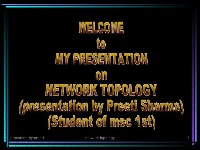 presented by:preeti   network topology   1