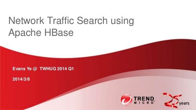 Network Traffic Search using Apache HBase  Evans Ye @ TWHUG 2014 Q1 2014/3/8