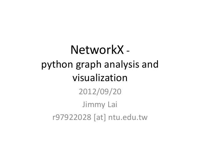 NetworkX -python graph analysis and      visualization        2012/09/20         Jimmy Lai  r97922028 [at] ntu.edu.tw