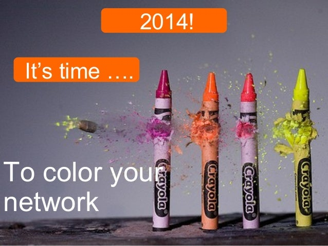 2014! It's time ….  To color your network