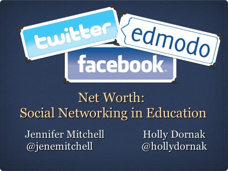 Net Worth:  Social Networking in Education <ul><li>Jennifer Mitchell  Holly Dornak  </li></ul><ul><li>@jenemitchell  @holl...